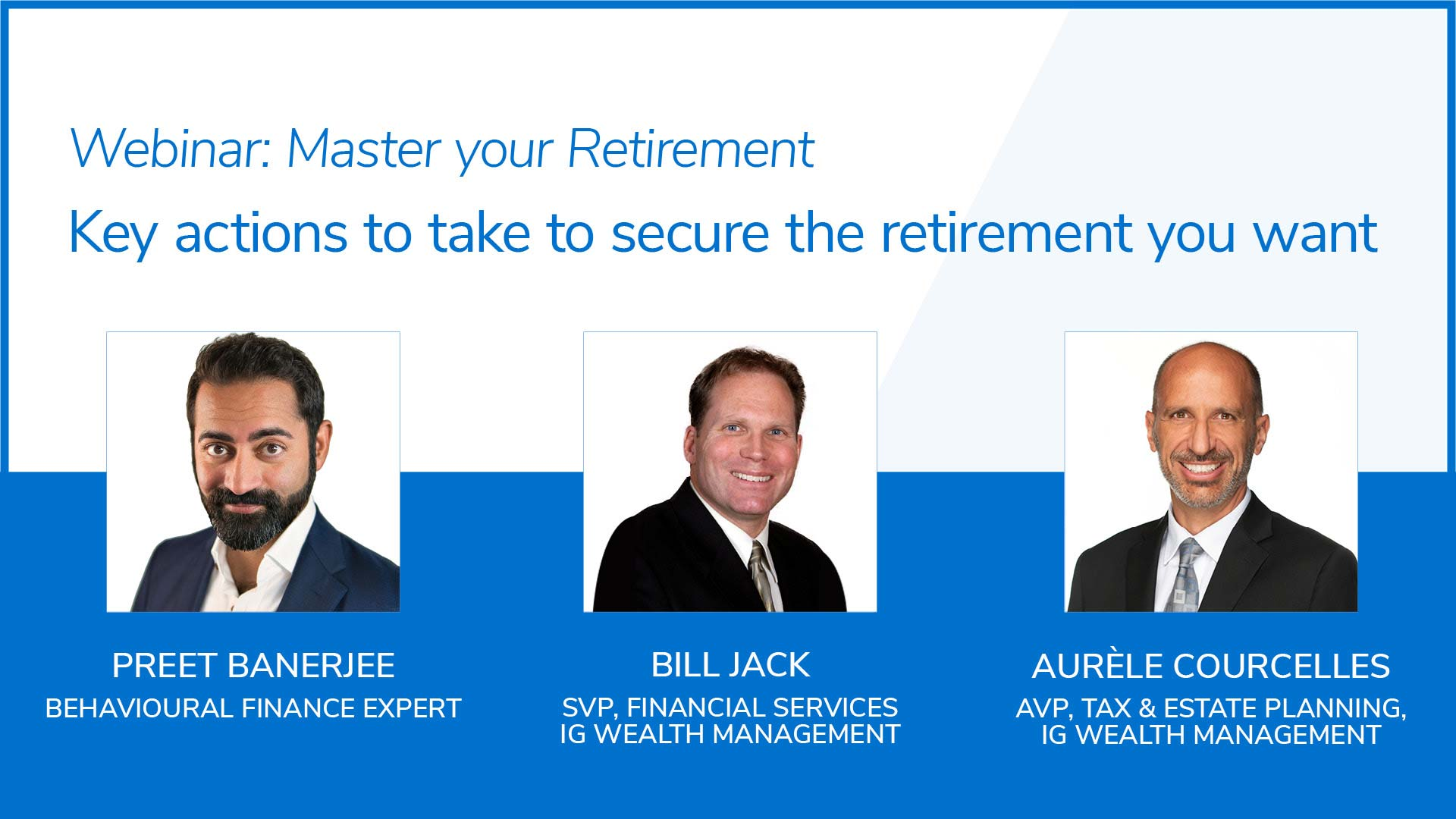 Webinar: Master your retirement - Key actions to take to secure the retirement you want - Wednesday, January 27 at 7:30pm et