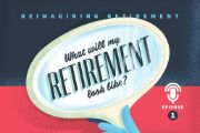 Episode 1: Reimagining Retirement Podcast