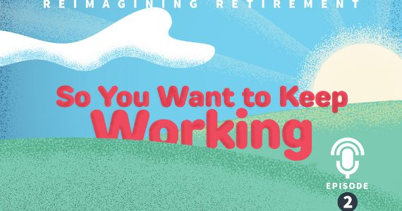 Episode 2: Working Past Retirement Age