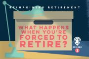 Episode 3: What Happens When You're Forced to Retire?